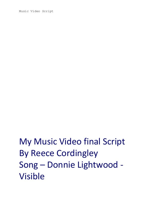 Music Video Script  My Music Video final Script By Reece Cordingley Song – Donnie Lightwood Visible