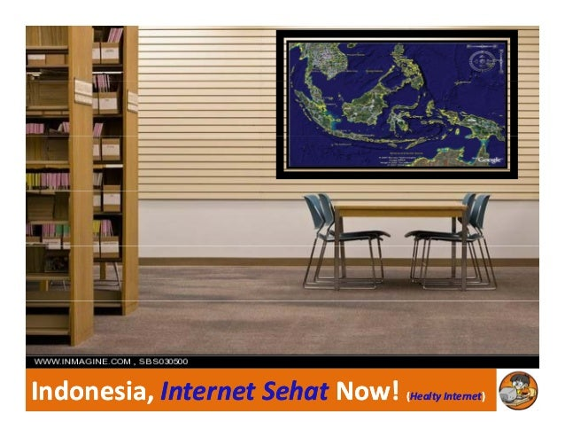 Indonesia, Indonesia, Internet Internet SehatSehat Now! Now! ((HealtyHealty InternetInternet))