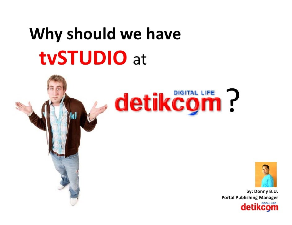 Why should we have     y  tvSTUDIO at                         ?                                    by: Donny B.U.         ...