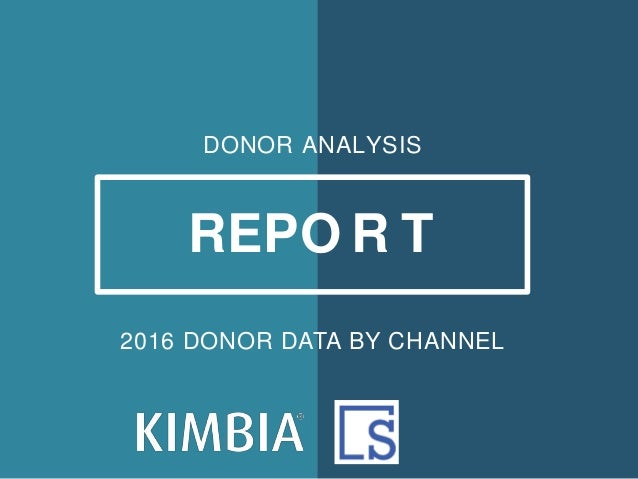 DONOR ANALYSIS REPO R T 2016 DONOR DATA BY CHANNEL