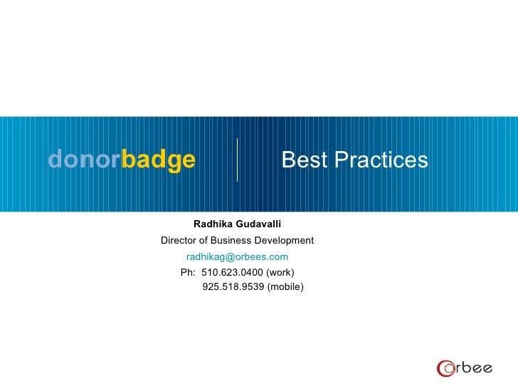 Radhika Gudavalli [email_address] Ph: 925.518.9539 (mobile) 510.623.0400 (work) Best Practices