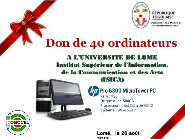 Pro 6300 MicroTower PC Ram : 4GB Disque dur : 500GB Processeur : Intel Celeron G540 Système : Windows 7 Lomé, le 26 août M...