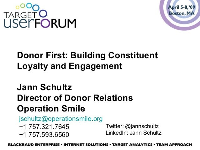 Donor First: Building Constituent Loyalty and Engagement Jann Schultz Director of Donor Relations Operation Smile jschultz...