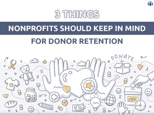3 things nonprofits should keep in mind for donor retention