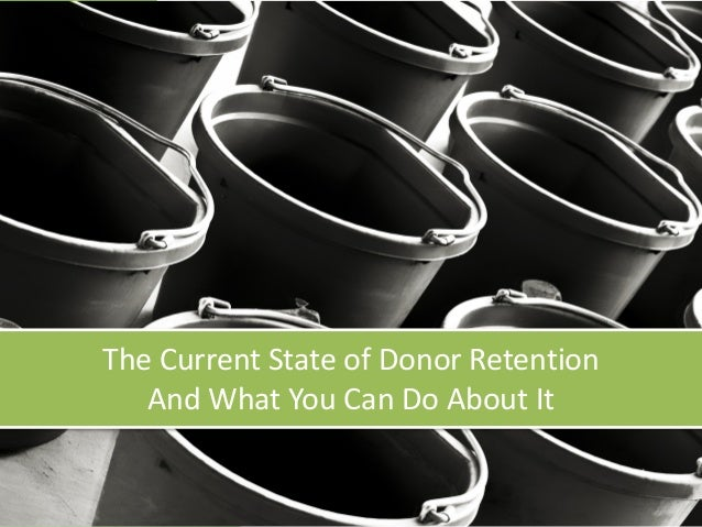 The	Current	State	of	Donor	Retention	 And	What	You	Can	Do	About	It