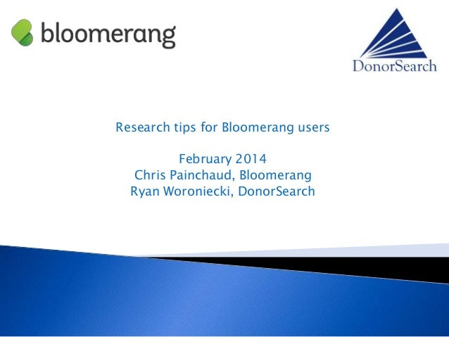 Research tips for Bloomerang users February 2014 Chris Painchaud, Bloomerang Ryan Woroniecki, DonorSearch
