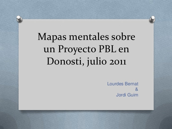 Mapas mentales sobre un Proyecto PBL en Donosti, julio 2011              Lourdes Bernat                           &       ...