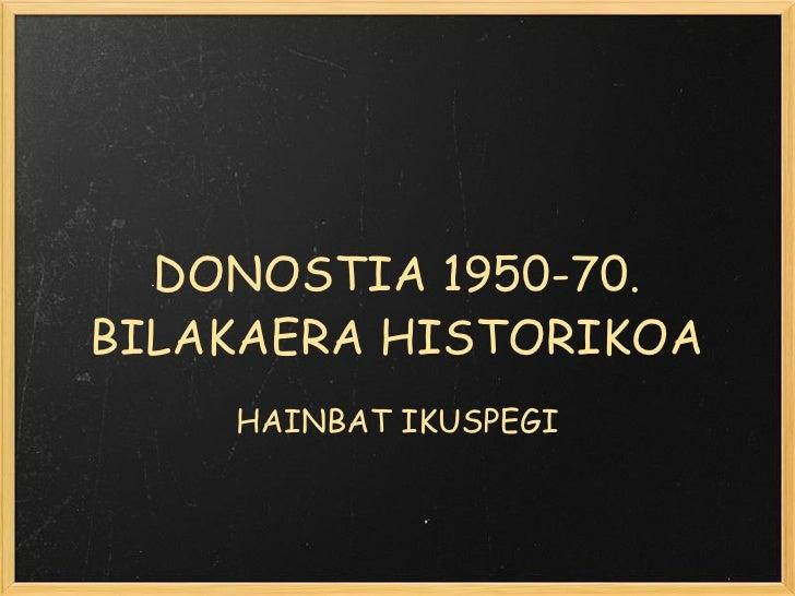 DONOSTIA 1950-70. BILAKAERA HISTORIKOA HAINBAT IKUSPEGI