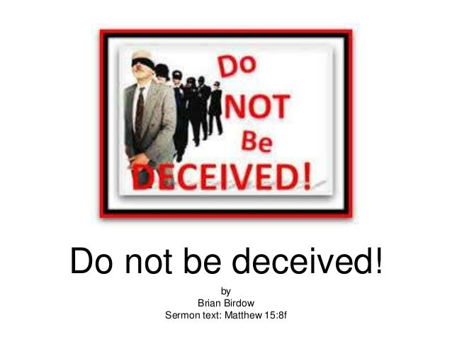 """Do """"Not"""" Be Deceived!"""