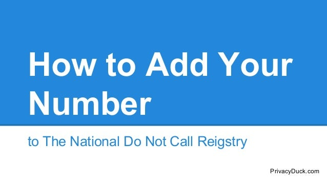 How to Add Your Number to The National Do Not Call Reigstry PrivacyDuck.com