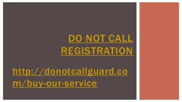 http://donotcallguard.com/buy-our-serviceDO NOT CALLREGISTRATION