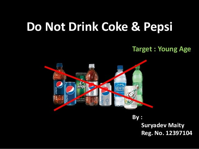 Do Not Drink Coke & Pepsi By : Suryadev Maity Reg. No. 12397104 Target : Young Age
