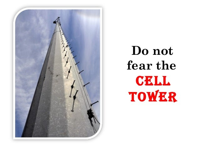 Do not fear the Cell Tower