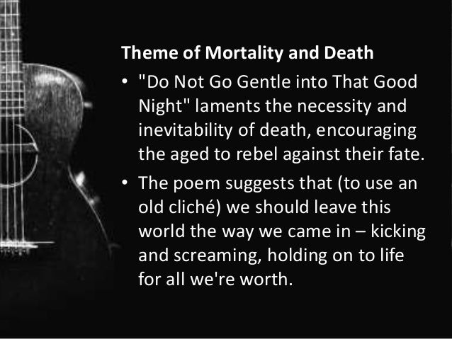 an analysis of the poem do not go gentle into that good night and the theme of death Do not go gentle into that good night: dylan thomas season  do not go gentle into that good night & interstellar theme  do not go gentle into that.