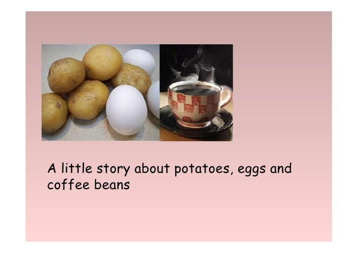 A little story about potatoes, eggs andcoffee beans