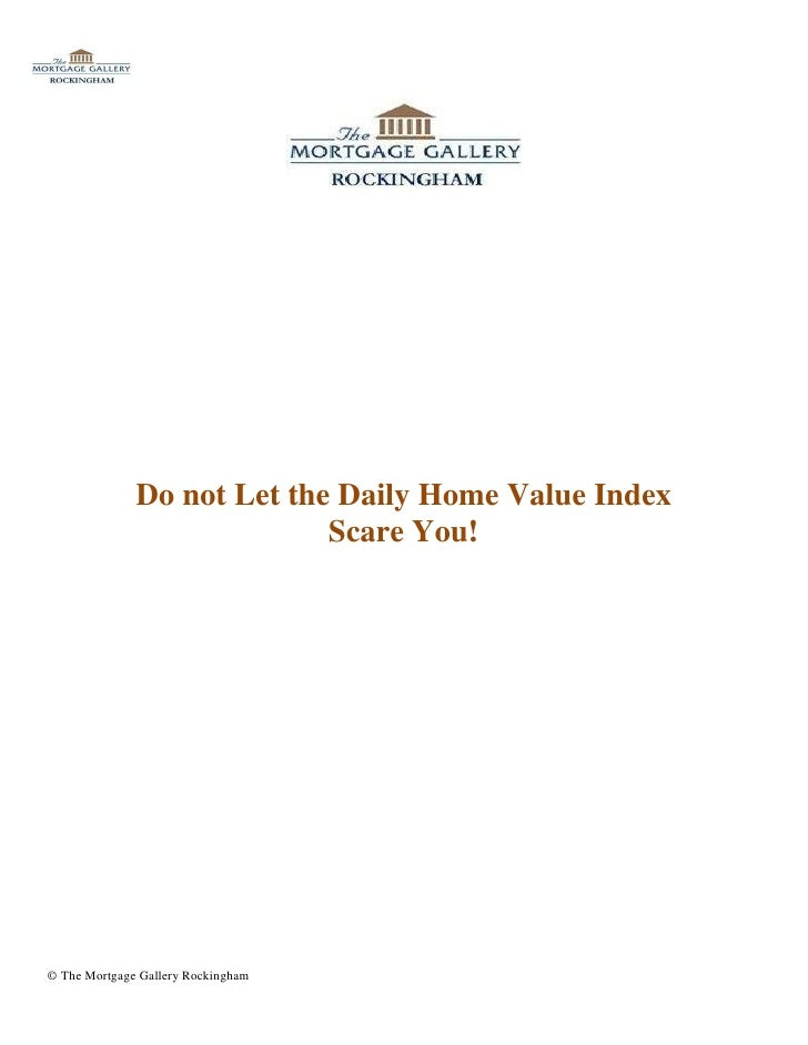 Do not Let the Daily Home Value Index                            Scare You!© The Mortgage Gallery Rockingham