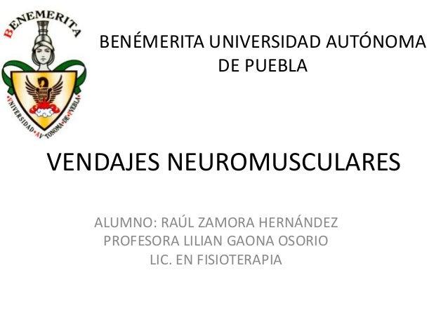 BENÉMERITA UNIVERSIDAD AUTÓNOMA DE PUEBLA  VENDAJES NEUROMUSCULARES ALUMNO: RAÚL ZAMORA HERNÁNDEZ PROFESORA LILIAN GAONA O...
