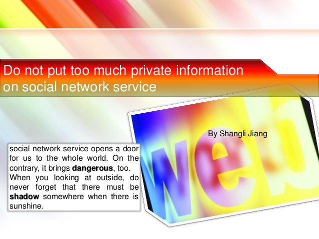 Do not put too much private informationon social network service                                       By Shangli Jiang so...