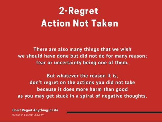 2-Regret Action Not Taken There are also many things that we wish we should have done but did not do for many reason; fea...