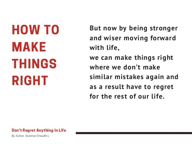 HOW TO MAKE THINGS RIGHT But now by being stronger and wiser moving forward with life, we can make things right where we d...