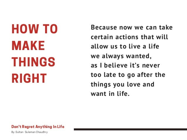 HOW TO MAKE THINGS RIGHT Because now we can take certain actions that will allow us to live a life we always wanted, as I ...