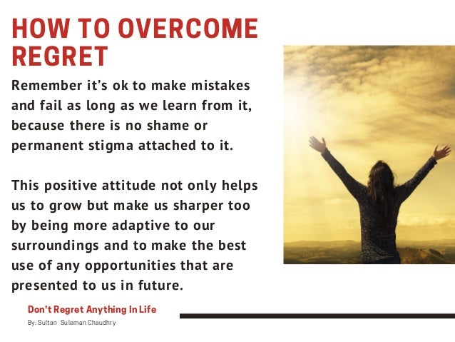 HOW TO OVERCOME REGRET Remember it's ok to make mistakes and fail as long as we learn from it, because there is no shame o...