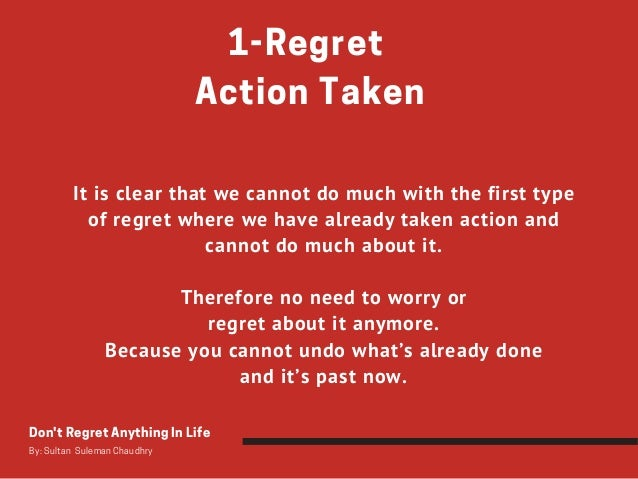 1-Regret Action Taken It is clear that we cannot do much with the first type of regret where we have already taken action...