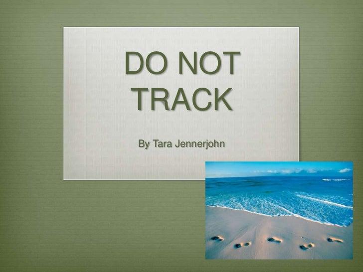 DO NOT TRACK<br />By Tara Jennerjohn<br />