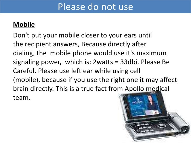 Please do not use<br />Mobile<br />Don't put your mobile closer to your ears until therecipient answers, Because directly...