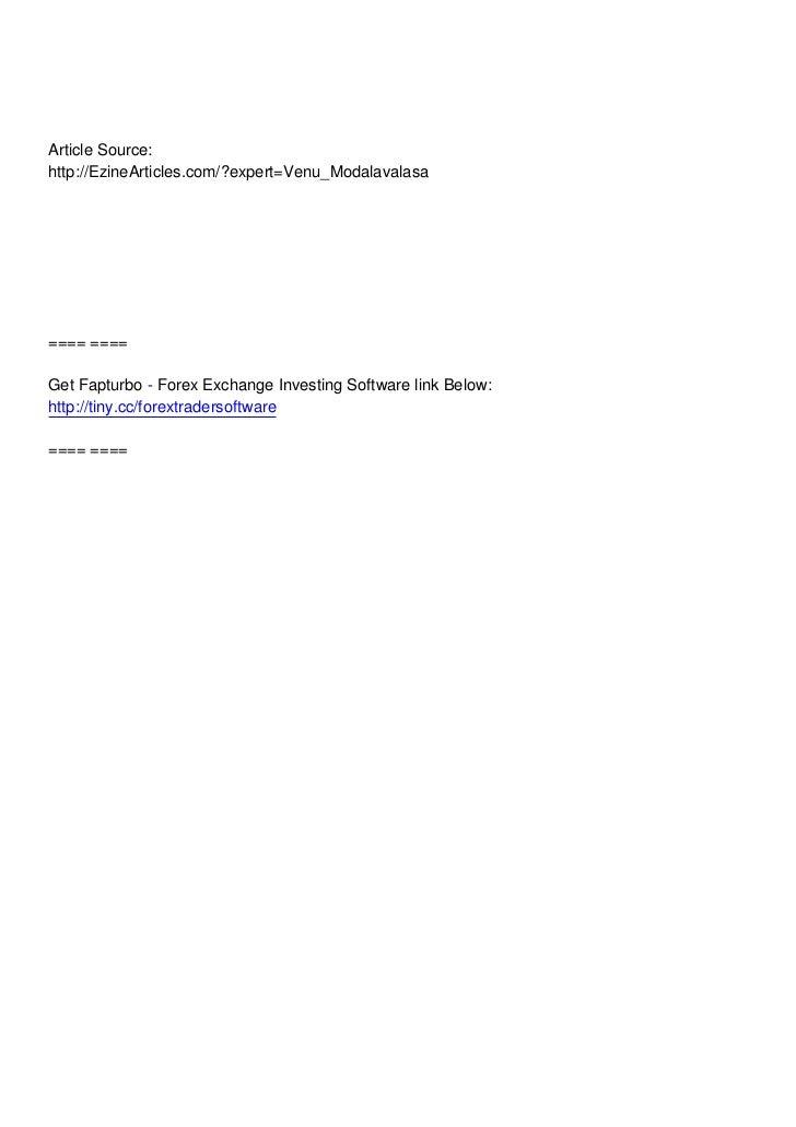 Article Source:http://EzineArticles.com/?expert=Venu_Modalavalasa==== ====Get Fapturbo - Forex Exchange Investing Software...