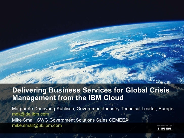 Delivering Business Services for Global Crisis Management from the IBM Cloud Margarete Donovang-Kuhlisch, Government Indus...