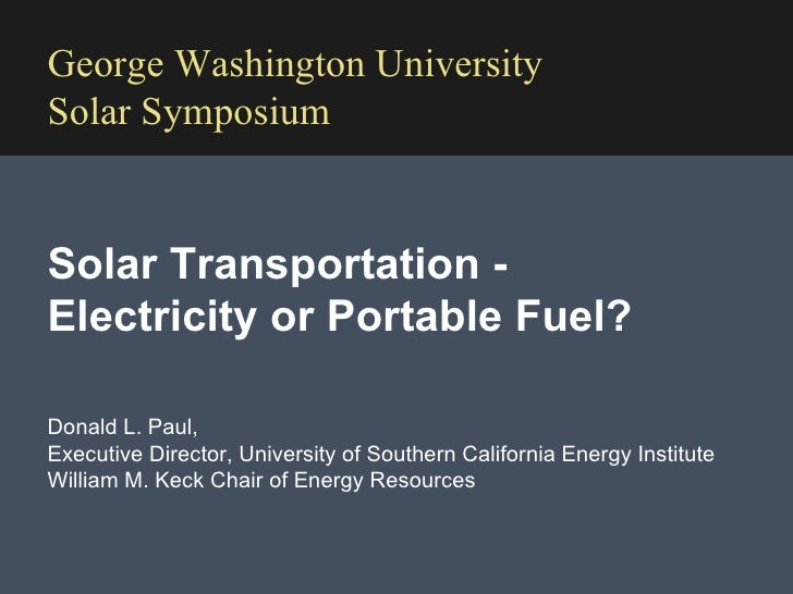 Donald L. Paul,  Executive Director, University of Southern California Energy Institute  William M. Keck Chair of Energy R...