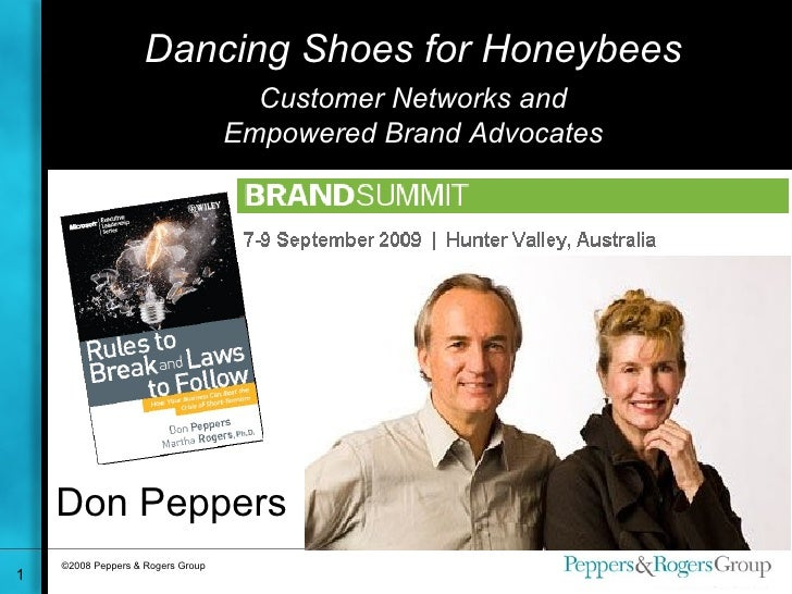 Dancing Shoes for Honeybees Customer Networks and Empowered Brand Advocates Don Peppers