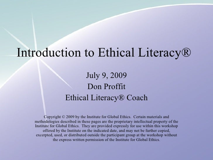 Introduction to Ethical Literacy® July 9, 2009 Don Proffit Ethical Literacy® Coach Copyright © 2009 by the Institute for G...