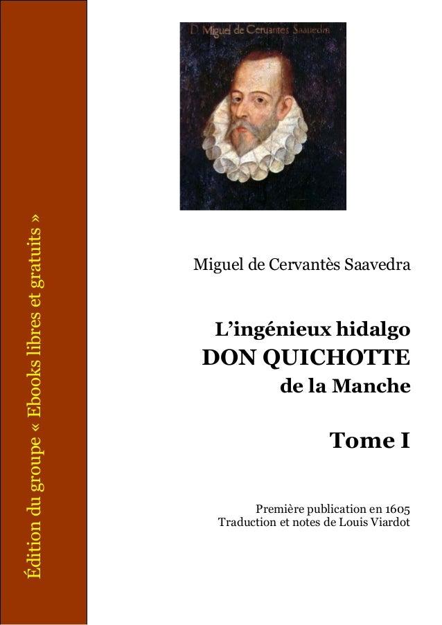 Miguel de Cervantès Saavedra L'ingénieux hidalgo DON QUICHOTTE de la Manche Tome I Première publication en 1605 Traduction...