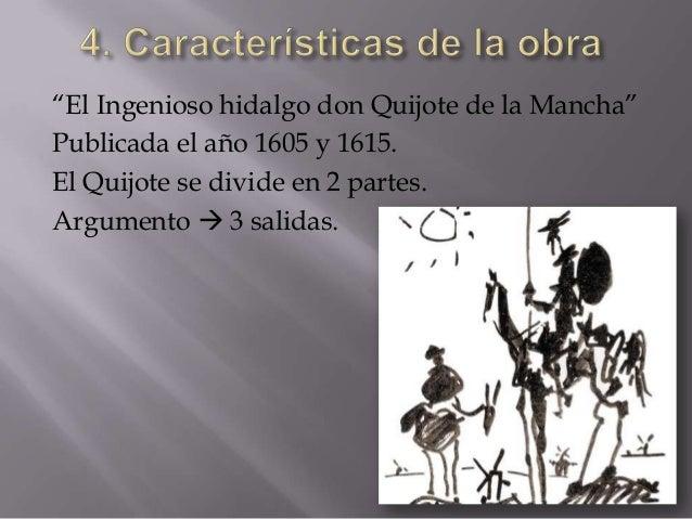 """""""El Ingenioso hidalgo don Quijote de la Mancha""""Publicada el año 1605 y 1615.El Quijote se divide en 2 partes.Argumento  3..."""