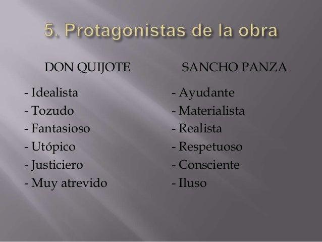 DON QUIJOTE     SANCHO PANZA- Idealista      - Ayudante- Tozudo         - Materialista- Fantasioso     - Realista- Utópico...