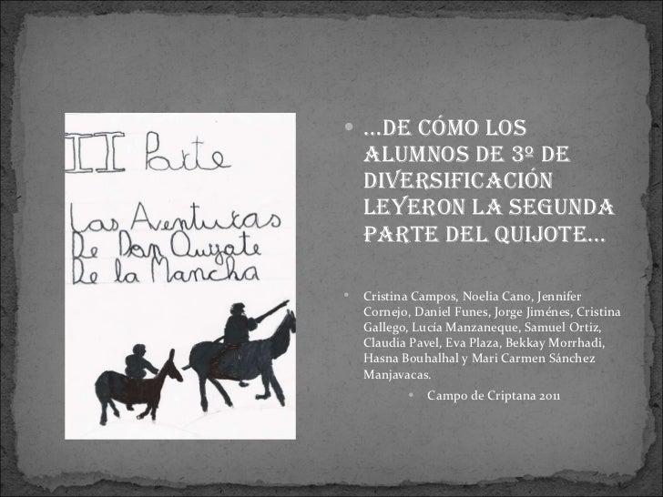 <ul><li>… de cómo los alumnos de 3º de diversificación leyeron la segunda parte del Quijote… </li></ul><ul><li>Cristina Ca...