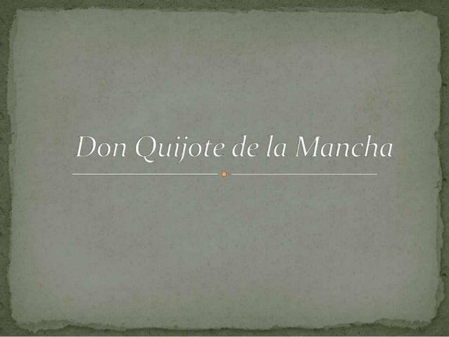 - написана от испанския писател Мигел де Сервантес в два тома; - публикации на книгата – първи том 1605, втори 1615 година...