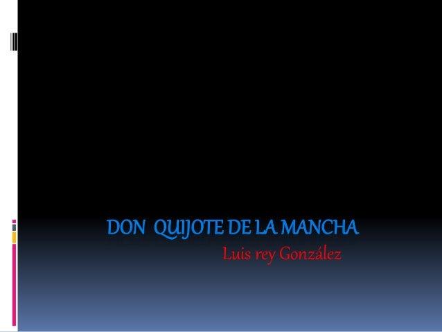 DON QUIJOTE DE LA MANCHA Luis rey González