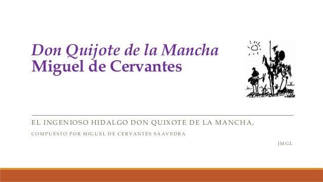 Don Quijote de la Mancha Miguel de Cervantes EL INGENIOSO HIDALGO DON QUIXOTE DE LA MANCHA, COMPUESTO POR MIGUEL DE CERVAN...