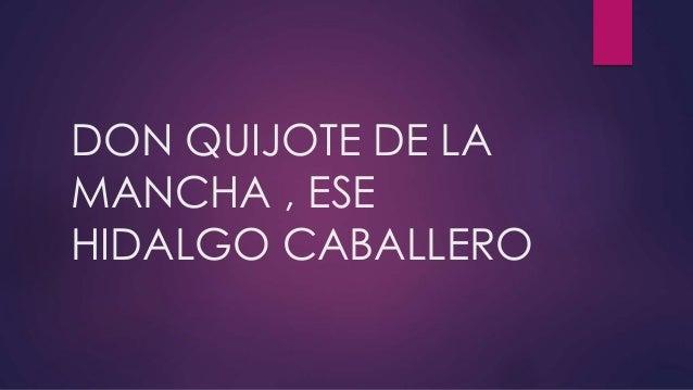 DON QUIJOTE DE LA MANCHA , ESE HIDALGO CABALLERO
