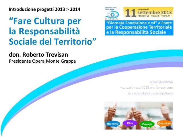 """www.cpfonte.it www.giornata2013.wordpress.com www.facebook.com/cfp.fonte Introduzione progetti 2013 > 2014 """"Fare Cultura p..."""