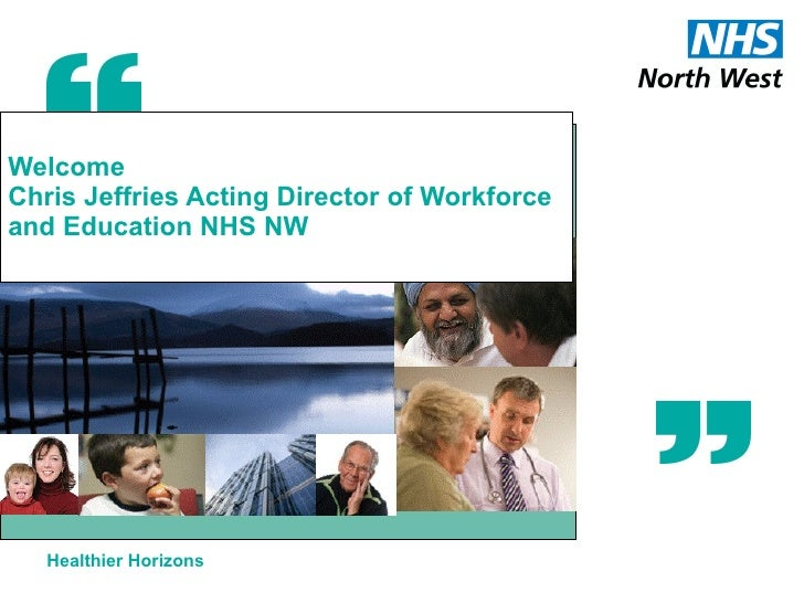 Welcome Chris Jeffries Acting Director of Workforce and Education NHS NW