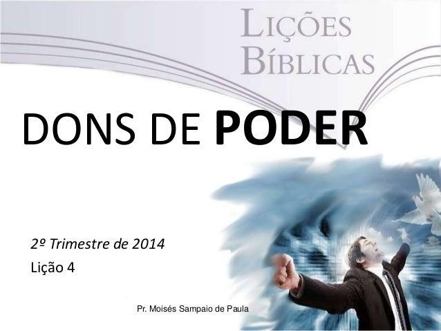 DONS DE PODER 2º Trimestre de 2014 Lição 4 Pr. Moisés Sampaio de Paula