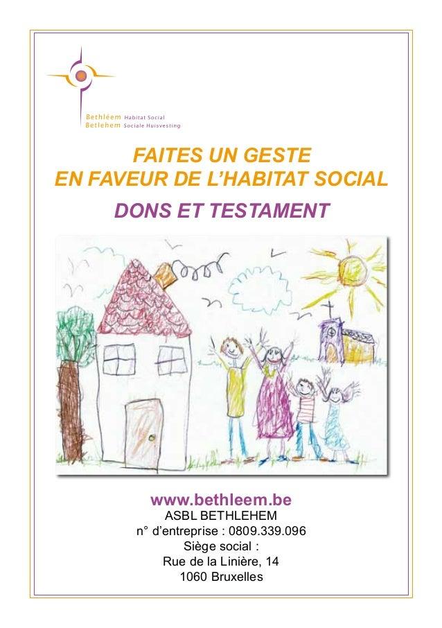 FAITES UN GESTE EN FAVEUR DE L'HABITAT SOCIAL DONS ET TESTAMENT www.bethleem.be ASBL BETHLEHEM n° d'entreprise: 0809.339....