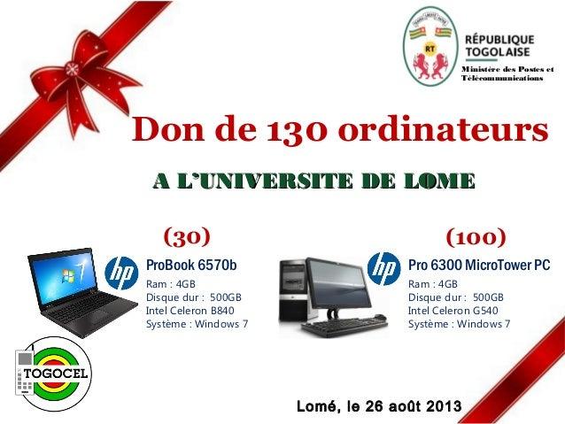 Lomé, le 26 août 2013 Ministère des Postes et Télécommunications Don de 130 ordinateurs A L'UNIVERSITE DE LOMEA L'UNIVERSI...