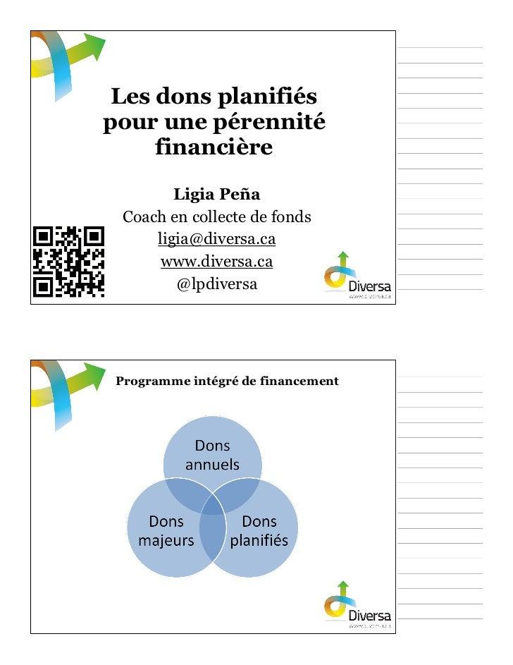 Les dons planifiéspour une pérennité     financière        Ligia Peña Coach en collecte de fonds     ligia@diversa.ca     ...