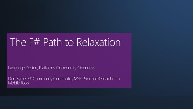 | Basel The F# Path to Relaxation Language Design, Platforms, Community, Openness Don Syme, F# Community Contributor, MSR ...