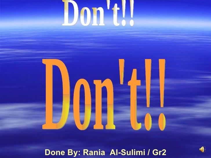 Don't!! Don't!! Done By: Rania  Al-Sulimi / Gr2
